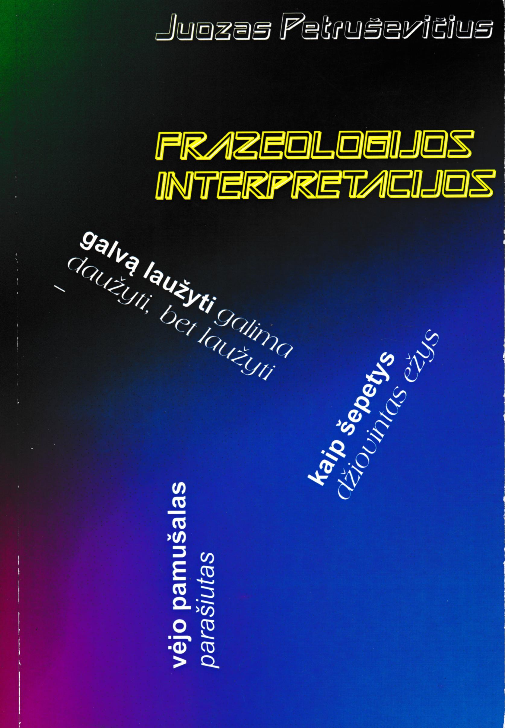 Juozas Petruševičius. FRAZEOLOGIJOS INTERPRETACIJOS