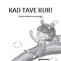 Dainora Raudienė. KAD TAVE KUR!  1 dalis