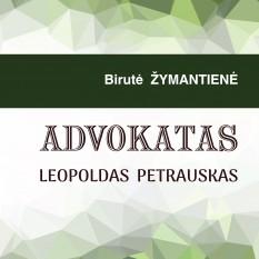 Birutė  ŽYMANTIENĖ. ADVOKATAS LEOPOLDAS  PETRAUSKAS