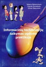 Tatjana Bakanovienė, Ingrida Donielienė, Orinta Šalkuvienė. Informacinių technologijų taikymas ugdymo praktikoje