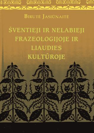 Birutė Jasiūnaitė. Šventieji ir nelabieji frazeologijoje ir liaudies kultūroje