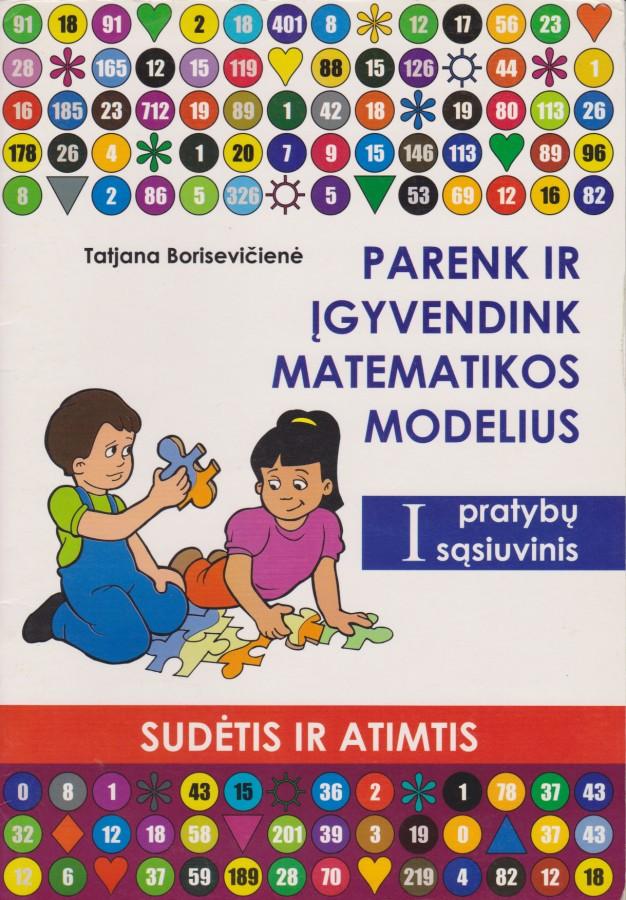 Tatjana Borisevičienė. Parenk ir įgyvendink matematikos modelius. I pratybų sąsiuvinis. (Sudėtis ir atimtis)