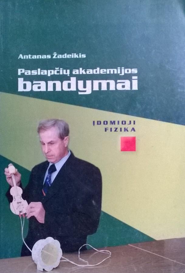 Antanas Žadeikis. Paslapčių akademijos bandymai. Įdomioji fizika