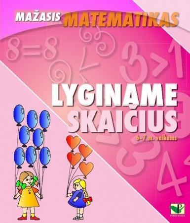"""Serija """"Mažasis matematikas"""". LYGINAME SKAIČIUS (6-7 m. vaikams)"""