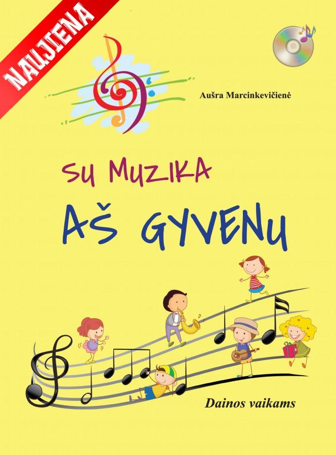 Aušra Marcinkevičienė. SU MUZIKA AŠ GYVENU. Dainos vaikams + CD