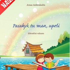 Jonas Ambrukaitis. PASKAITYK TU MAN, UPELI. Eilėraščiai vaikams